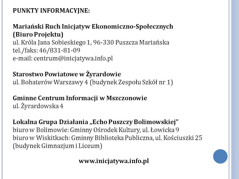 PUNKTY INFORMACYJNE: Mariański Ruch Inicjatyw Ekonomiczno-Społecznych (Biuro Projektu) ul.