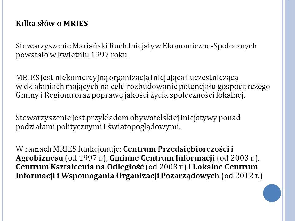 Kilka słów o MRIES Stowarzyszenie Mariański Ruch Inicjatyw Ekonomiczno-Społecznych powstało w kwietniu 1997 roku.