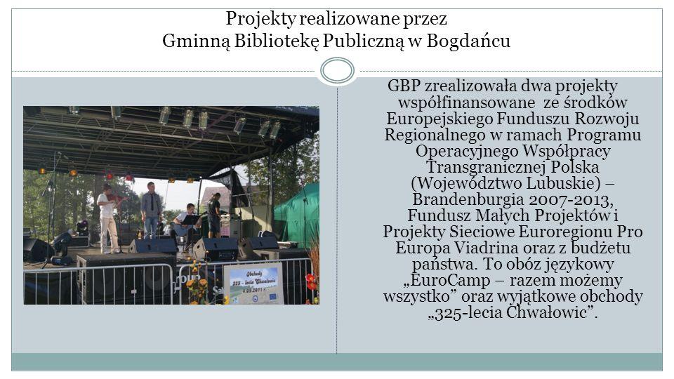 Projekty realizowane przez Gminną Bibliotekę Publiczną w Bogdańcu GBP zrealizowała dwa projekty współfinansowane ze środków Europejskiego Funduszu Roz