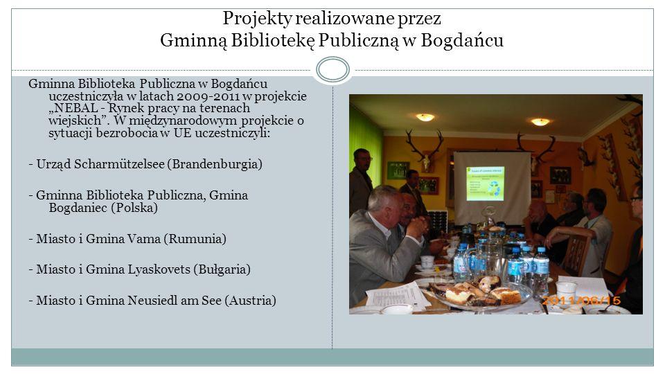 Projekty realizowane przez Gminną Bibliotekę Publiczną w Bogdańcu Gminna Biblioteka Publiczna w Bogdańcu uczestniczyła w latach 2009-2011 w projekcie