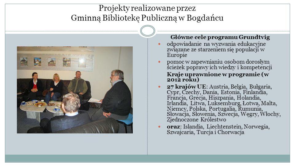 Projekty realizowane przez Gminną Bibliotekę Publiczną w Bogdańcu Główne cele programu Grundtvig odpowiadanie na wyzwania edukacyjne związane ze starz