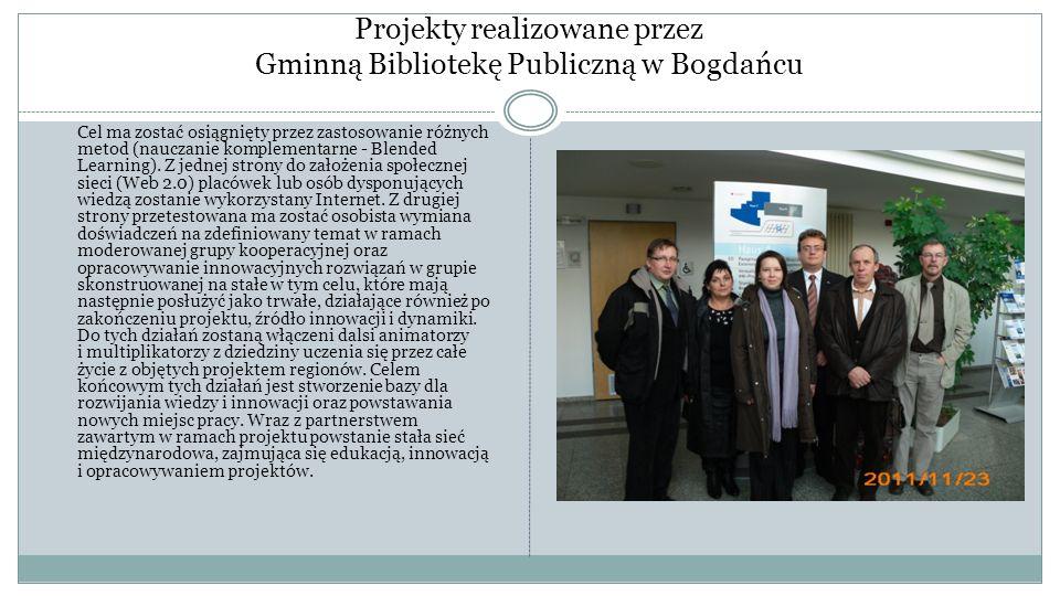 Projekty realizowane przez Gminną Bibliotekę Publiczną w Bogdańcu Cel ma zostać osiągnięty przez zastosowanie różnych metod (nauczanie komplementarne