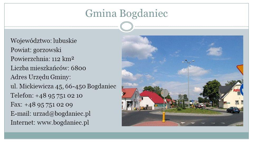 Gmina Bogdaniec Województwo: lubuskie Powiat: gorzowski Powierzchnia: 112 km² Liczba mieszkańców: 6800 Adres Urzędu Gminy: ul. Mickiewicza 45, 66-450