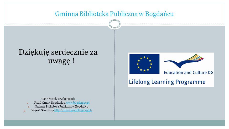 Gminna Biblioteka Publiczna w Bogdańcu Dziękuję serdecznie za uwagę ! Dane zostały uzyskane od: 1. Urząd Gminy Bogdaniec, www.bogdaniec.plwww.bogdanie