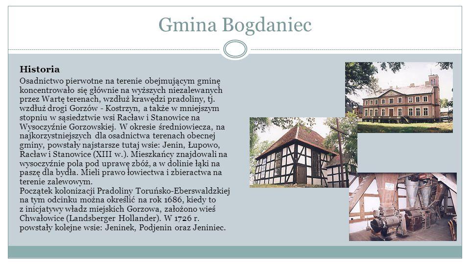 Gmina Bogdaniec Historia Osadnictwo pierwotne na terenie obejmującym gminę koncentrowało się głównie na wyższych niezalewanych przez Wartę terenach, w