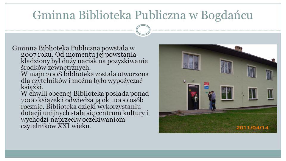 Gminna Biblioteka Publiczna w Bogdańcu Gminna Biblioteka Publiczna powstała w 2007 roku. Od momentu jej powstania kładziony był duży nacisk na pozyski