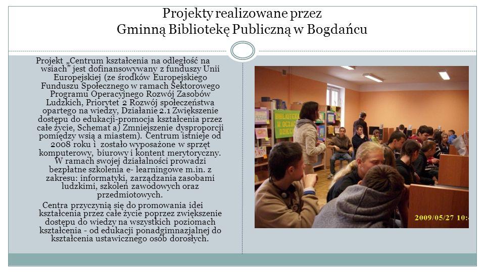 """Projekty realizowane przez Gminną Bibliotekę Publiczną w Bogdańcu Projekt """"Centrum kształcenia na odległość na wsiach"""" jest dofinansowywany z funduszy"""