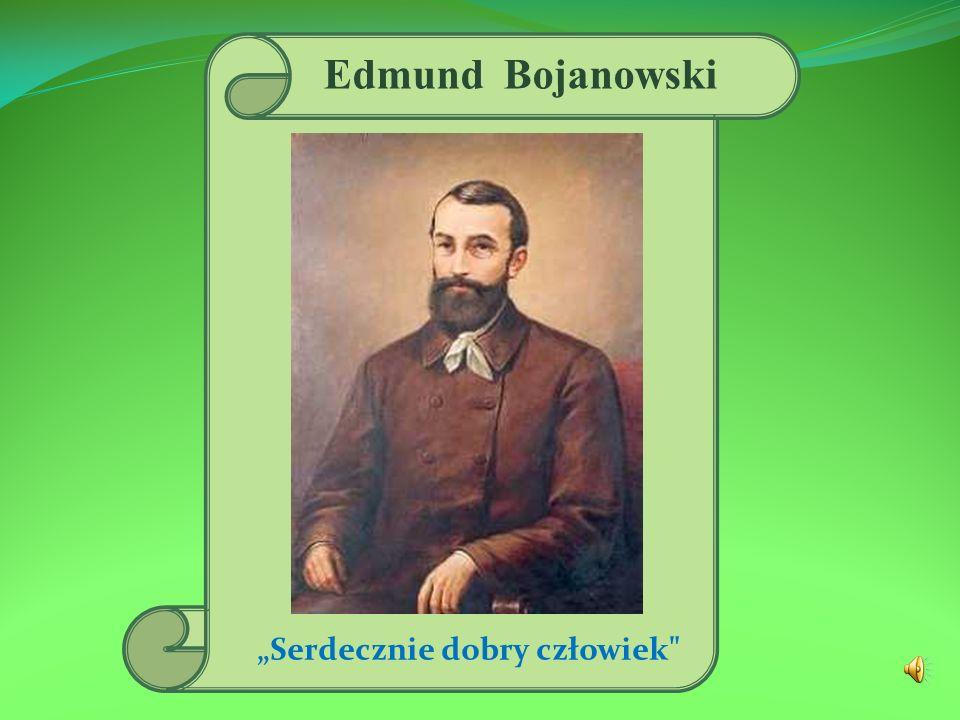 Dzieciństwo E dmund B ojanowski urodził się 14.11.1814 roku w Grabonogu koło Gostynia, w ówczesnym Księstwie Poznańskim, w głęboko religijnej i patriotycznej rodzinie ziemiańskiej.