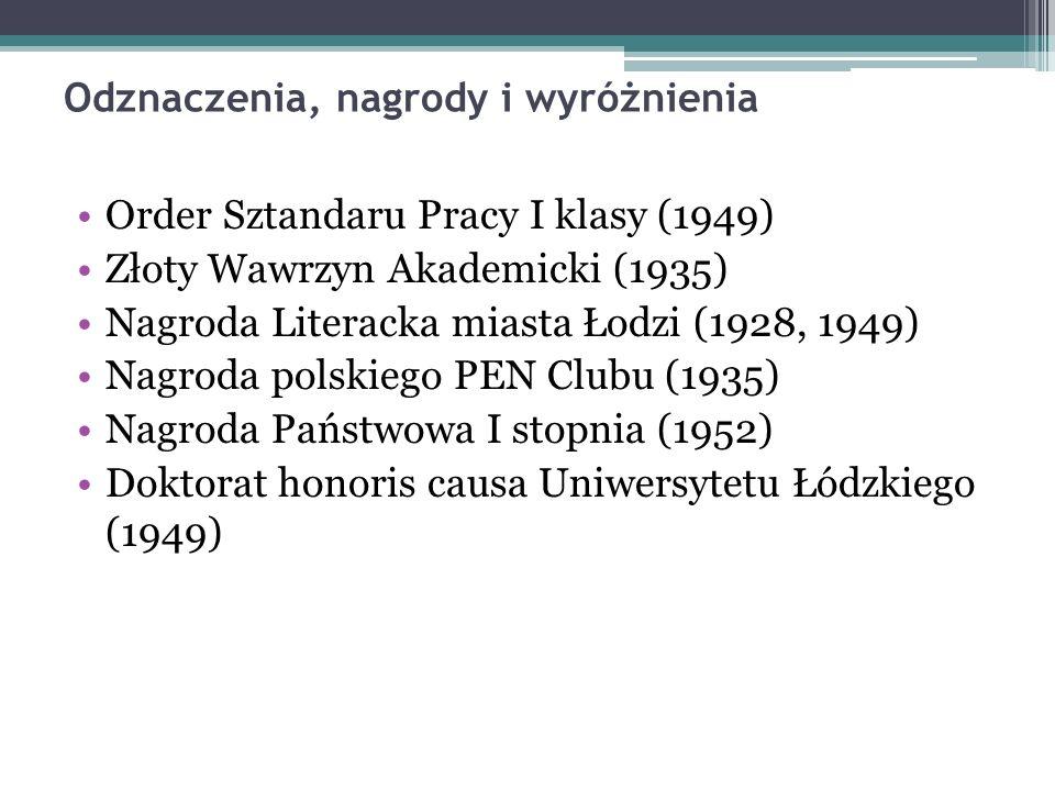 Odznaczenia, nagrody i wyróżnienia Order Sztandaru Pracy I klasy (1949) Złoty Wawrzyn Akademicki (1935) Nagroda Literacka miasta Łodzi (1928, 1949) Nagroda polskiego PEN Clubu (1935) Nagroda Państwowa I stopnia (1952) Doktorat honoris causa Uniwersytetu Łódzkiego (1949)