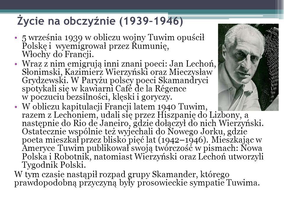 Życie na obczyźnie (1939–1946) 5 września 1939 w obliczu wojny Tuwim opuścił Polskę i wyemigrował przez Rumunię, Jugosławię, Włochy do Francji.