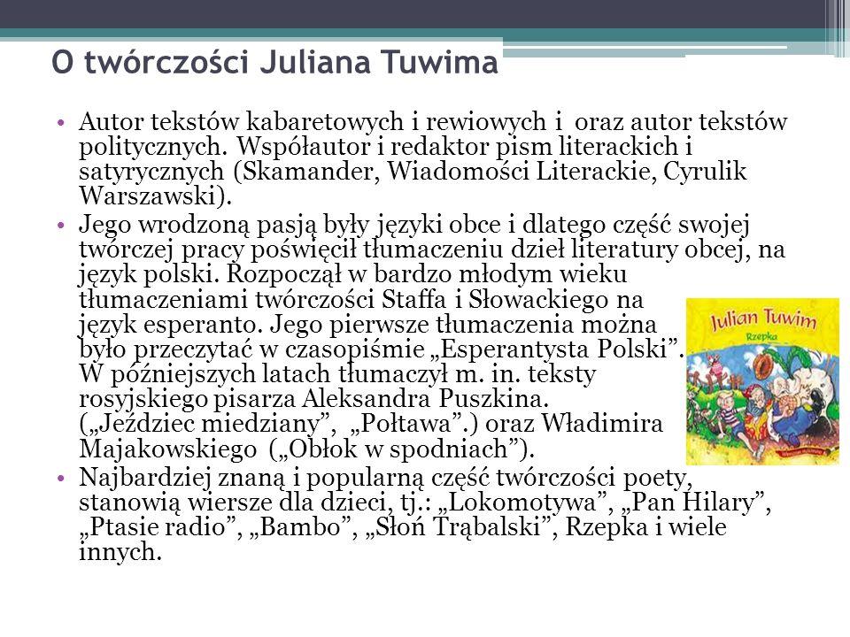 O twórczości Juliana Tuwima Autor tekstów kabaretowych i rewiowych i oraz autor tekstów politycznych.