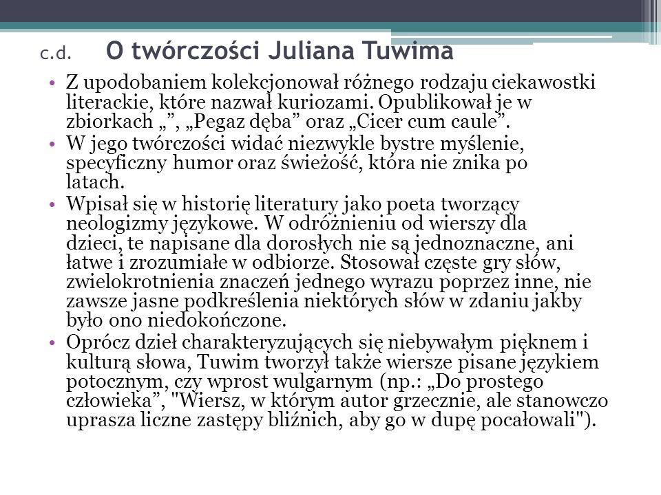 c.d. O twórczości Juliana Tuwima Z upodobaniem kolekcjonował różnego rodzaju ciekawostki literackie, które nazwał kuriozami. Opublikował je w zbiorkac