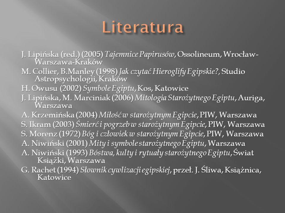 J. Lipińska (red.) (2005) Tajemnice Papirusów, Ossolineum, Wrocław- Warszawa-Kraków M.