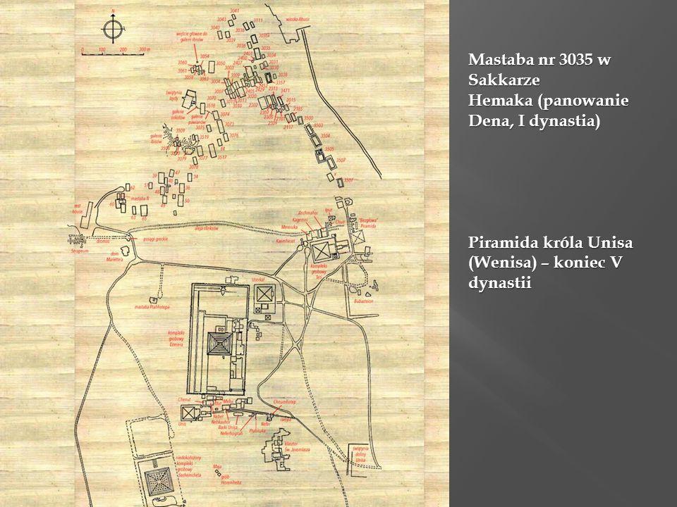Mastaba nr 3035 w Sakkarze Hemaka (panowanie Dena, I dynastia) Piramida króla Unisa (Wenisa) – koniec V dynastii