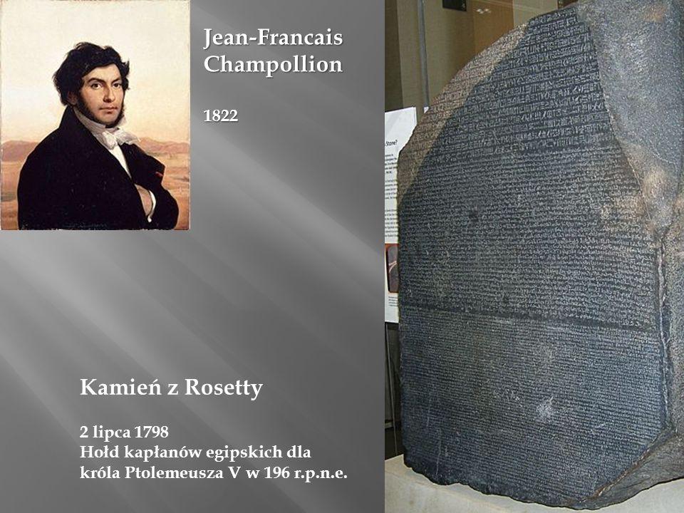 Jean-FrancaisChampollion1822 Kamień z Rosetty 2 lipca 1798 Hołd kapłanów egipskich dla króla Ptolemeusza V w 196 r.p.n.e.