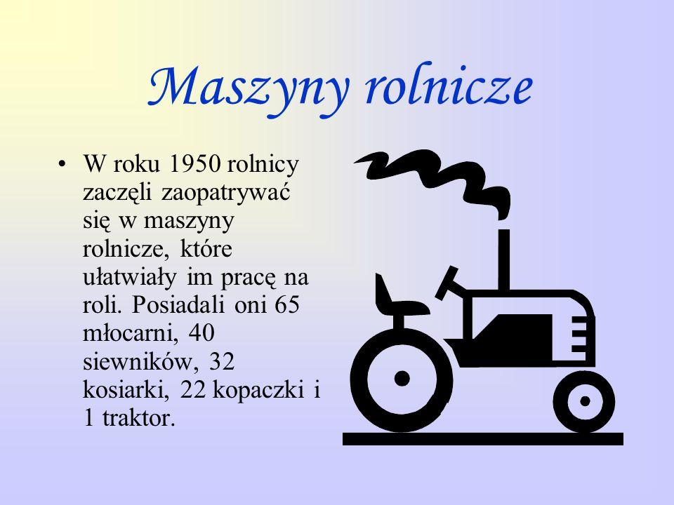 Maszyny rolnicze W roku 1950 rolnicy zaczęli zaopatrywać się w maszyny rolnicze, które ułatwiały im pracę na roli. Posiadali oni 65 młocarni, 40 siewn