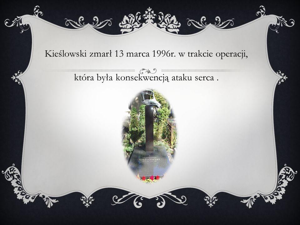 Kieślowski zmarł 13 marca 1996r. w trakcie operacji, która była konsekwencją ataku serca.