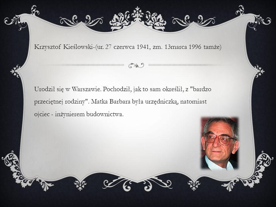 Krzysztof Kieślowski-(ur. 27 czerwca 1941, zm. 13marca 1996 tamże) Urodził się w Warszawie.