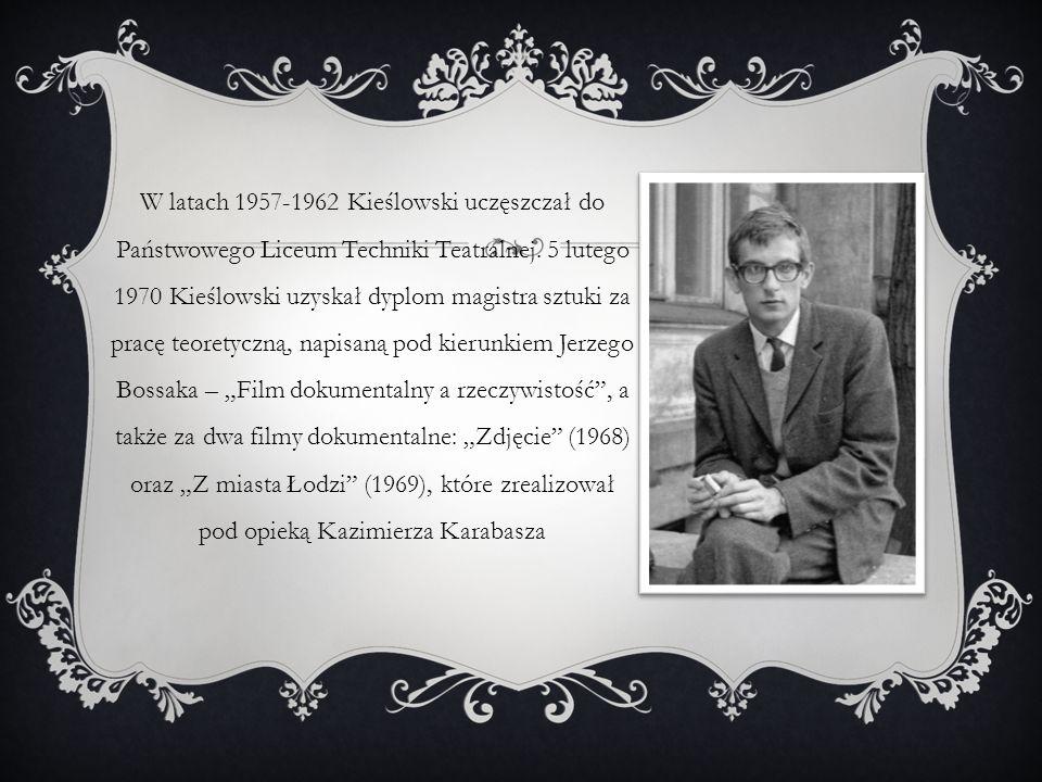 W latach 1957-1962 Kieślowski uczęszczał do Państwowego Liceum Techniki Teatralnej.