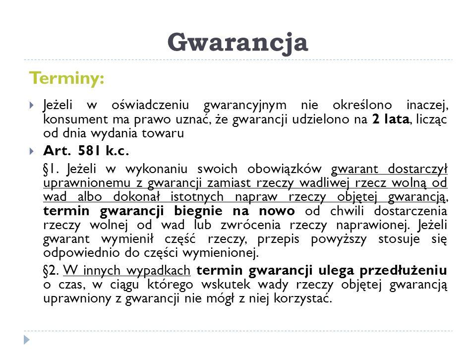Gwarancja Terminy:  Jeżeli w oświadczeniu gwarancyjnym nie określono inaczej, konsument ma prawo uznać, że gwarancji udzielono na 2 lata, licząc od d