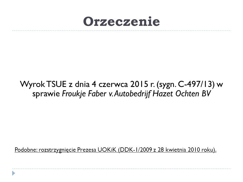 Orzeczenie Wyrok TSUE z dnia 4 czerwca 2015 r. (sygn. C-497/13) w sprawie Froukje Faber v. Autobedrijf Hazet Ochten BV Podobne: rozstrzygnięcie Prezes