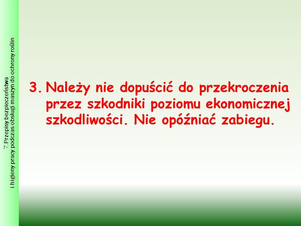 3.Należy nie dopuścić do przekroczenia przez szkodniki poziomu ekonomicznej szkodliwości.