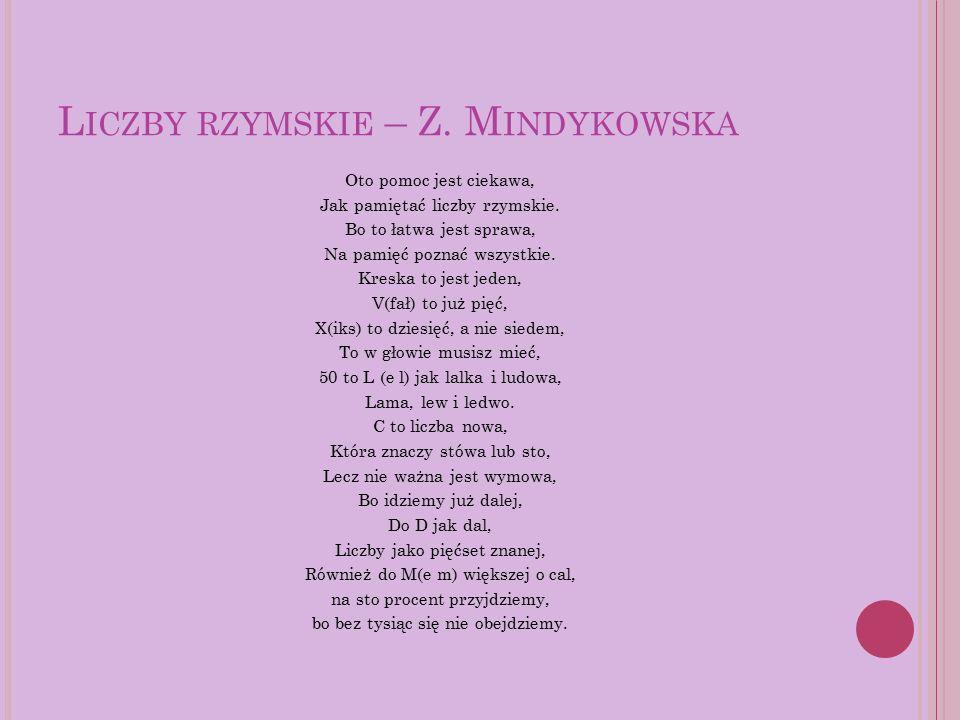 L ICZBY RZYMSKIE – Z. M INDYKOWSKA Oto pomoc jest ciekawa, Jak pamiętać liczby rzymskie.