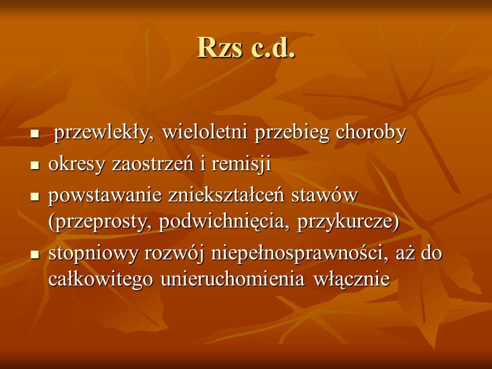 Rzs c.d. przewlekły, wieloletni przebieg choroby przewlekły, wieloletni przebieg choroby okresy zaostrzeń i remisji okresy zaostrzeń i remisji powstaw