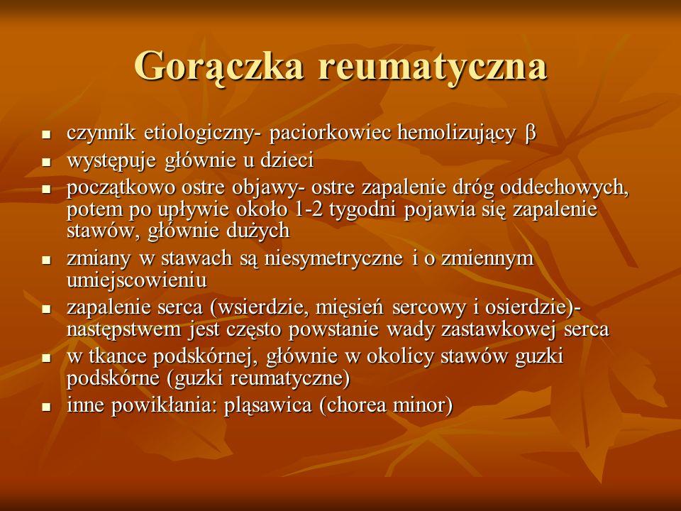 Gorączka reumatyczna czynnik etiologiczny- paciorkowiec hemolizujący β czynnik etiologiczny- paciorkowiec hemolizujący β występuje głównie u dzieci wy