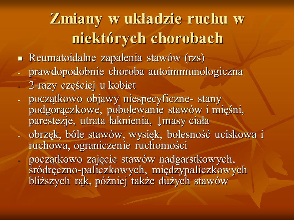 Zmiany w układzie ruchu w niektórych chorobach Reumatoidalne zapalenia stawów (rzs) Reumatoidalne zapalenia stawów (rzs) - prawdopodobnie choroba auto