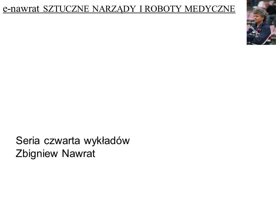 Seria czwarta wykładów Zbigniew Nawrat e-nawrat SZTUCZNE NARZĄDY I ROBOTY MEDYCZNE