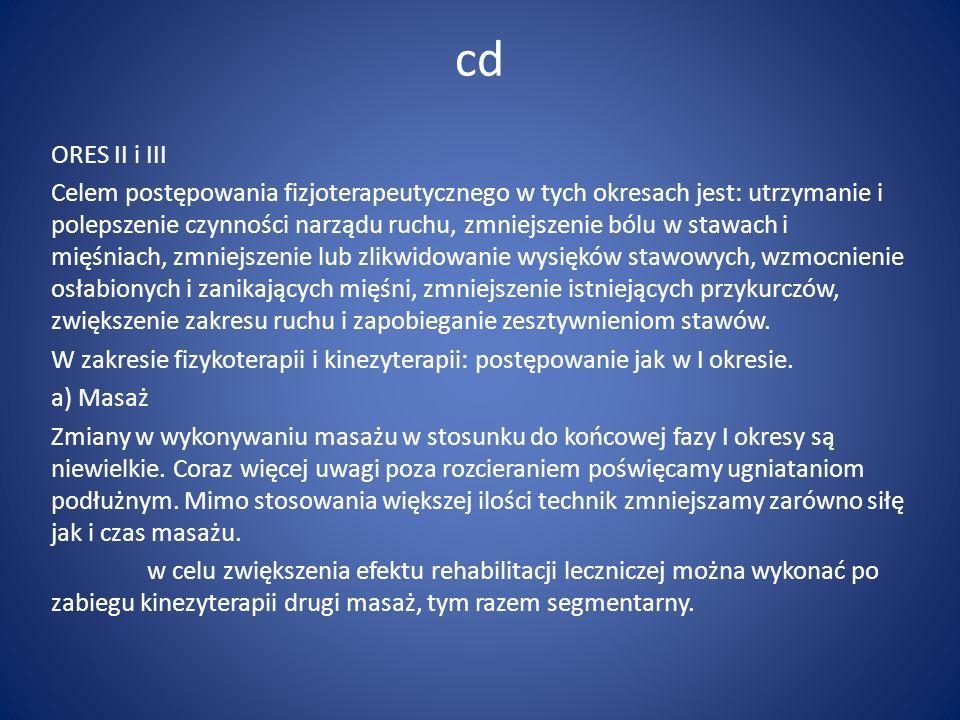 cd ORES II i III Celem postępowania fizjoterapeutycznego w tych okresach jest: utrzymanie i polepszenie czynności narządu ruchu, zmniejszenie bólu w s