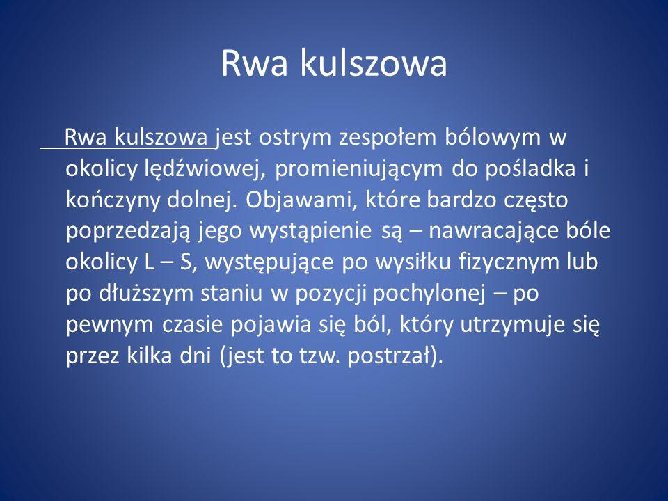 Rwa kulszowa Rwa kulszowa jest ostrym zespołem bólowym w okolicy lędźwiowej, promieniującym do pośladka i kończyny dolnej. Objawami, które bardzo częs