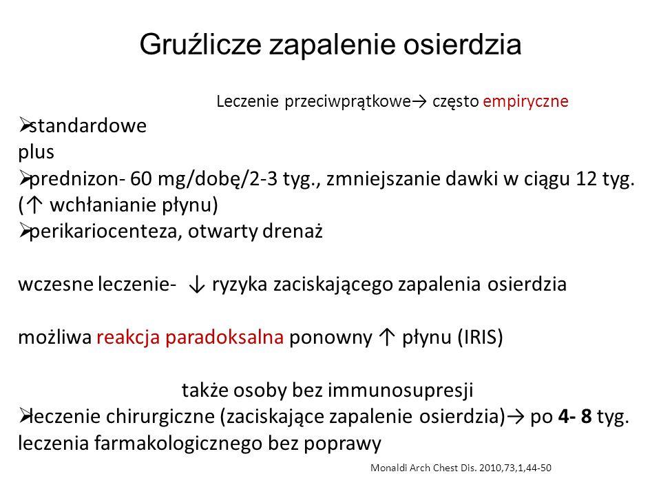 Gruźlicze zapalenie osierdzia Leczenie przeciwprątkowe→ często empiryczne  standardowe plus  prednizon- 60 mg/dobę/2-3 tyg., zmniejszanie dawki w ci