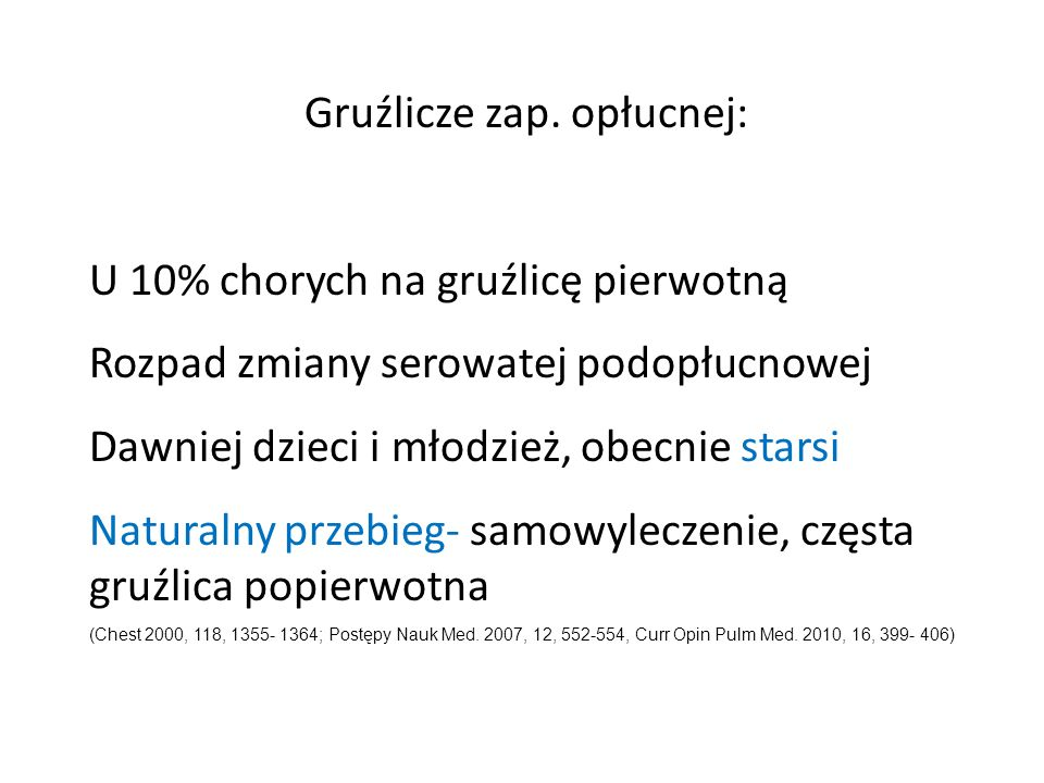 Gruźlicze zap. opłucnej: U 10% chorych na gruźlicę pierwotną Rozpad zmiany serowatej podopłucnowej Dawniej dzieci i młodzież, obecnie starsi Naturalny