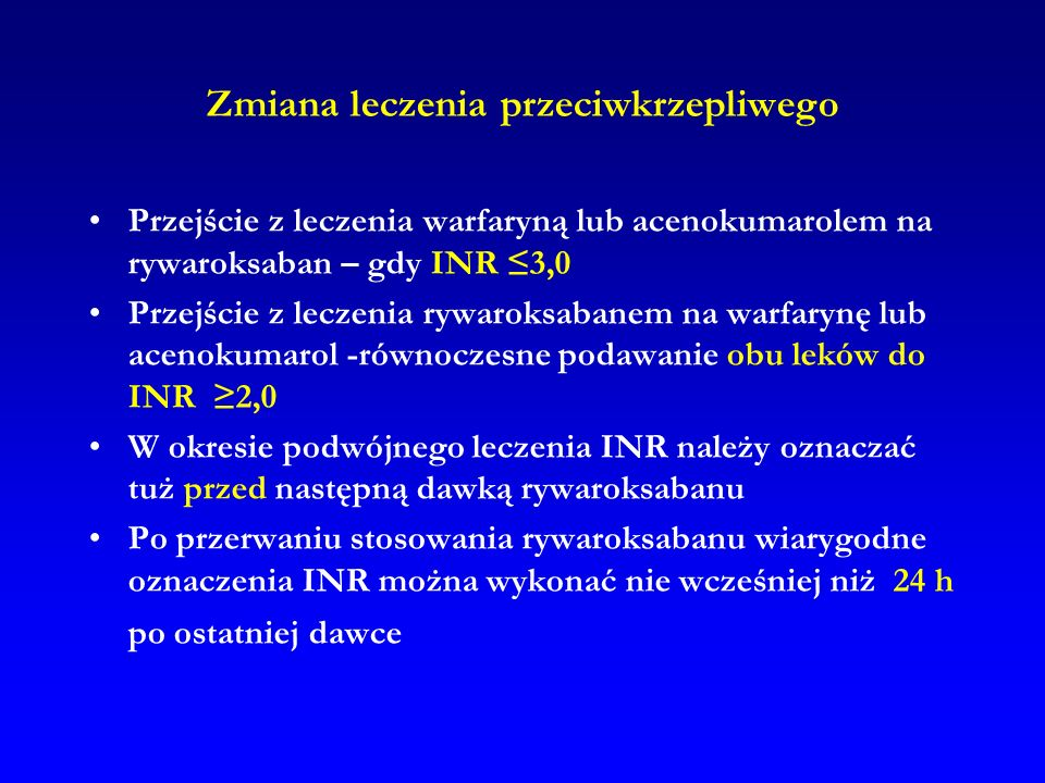 Zmiana leczenia przeciwkrzepliwego Przejście z leczenia warfaryną lub acenokumarolem na rywaroksaban – gdy INR ≤3,0 Przejście z leczenia rywaroksabane