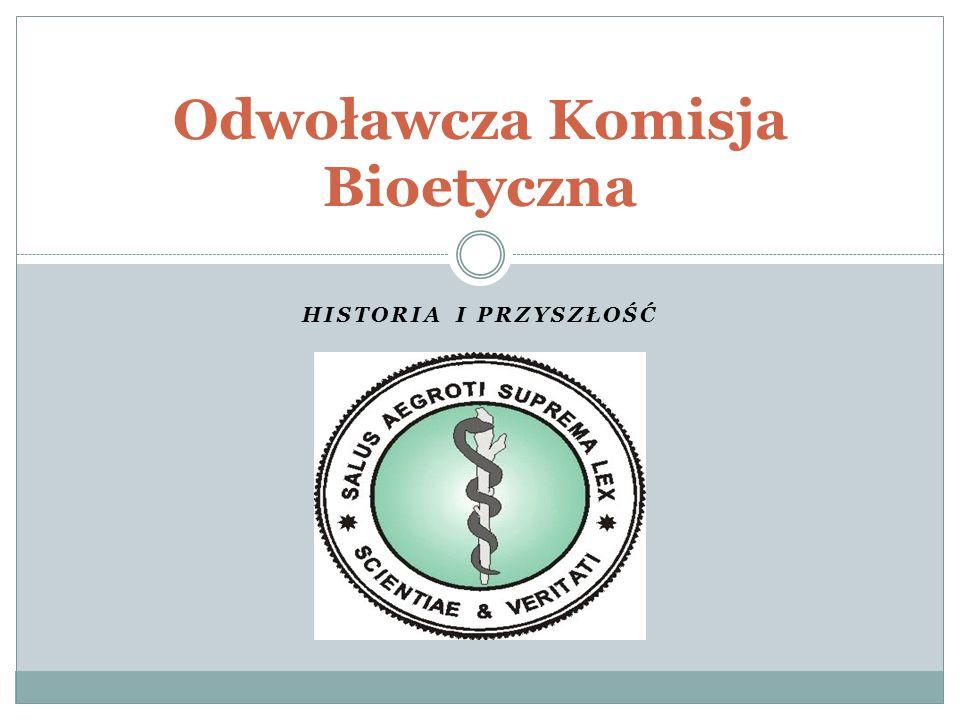 HISTORIA I PRZYSZŁOŚĆ Odwoławcza Komisja Bioetyczna