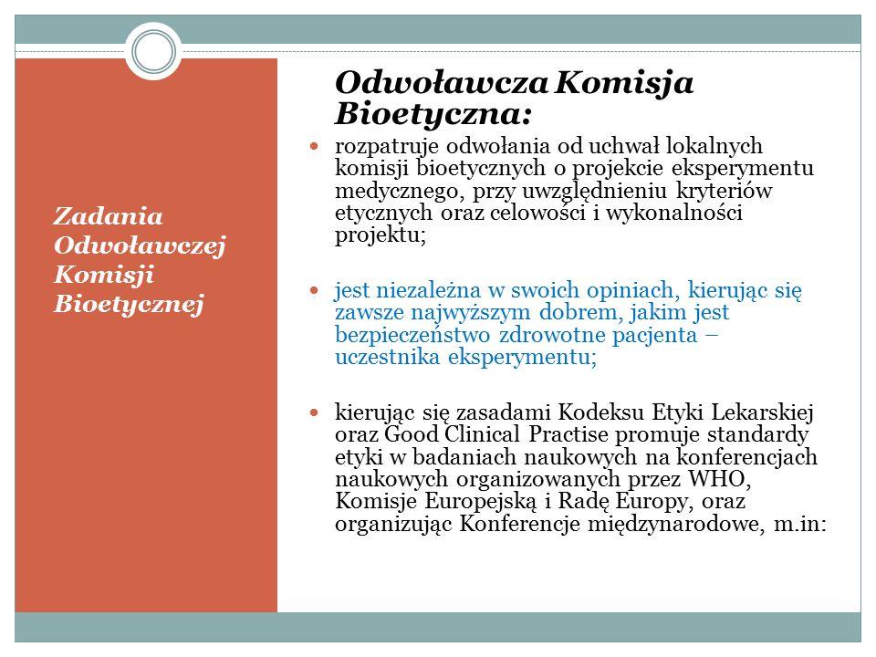 Zadania Odwoławczej Komisji Bioetycznej Odwoławcza Komisja Bioetyczna: rozpatruje odwołania od uchwał lokalnych komisji bioetycznych o projekcie ekspe