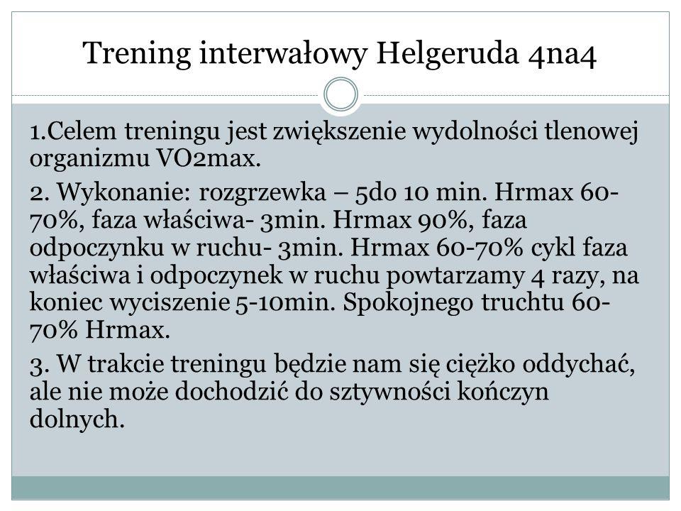 Trening interwałowy Helgeruda 4na4 1.Celem treningu jest zwiększenie wydolności tlenowej organizmu VO2max.