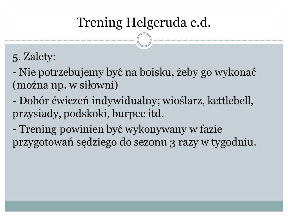 Trening Helgeruda c.d. 5. Zalety: - Nie potrzebujemy być na boisku, żeby go wykonać (można np.