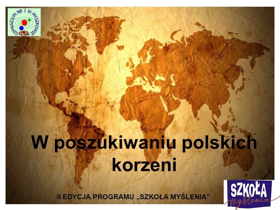 """W poszukiwaniu polskich korzeni II EDYCJA PROGRAMU """"SZKOŁA MYŚLENIA"""