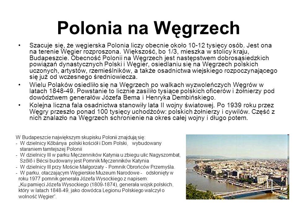 Polonia na Węgrzech Szacuje się, że węgierska Polonia liczy obecnie około 10-12 tysięcy osób. Jest ona na terenie Węgier rozproszona. Większość, bo 1/