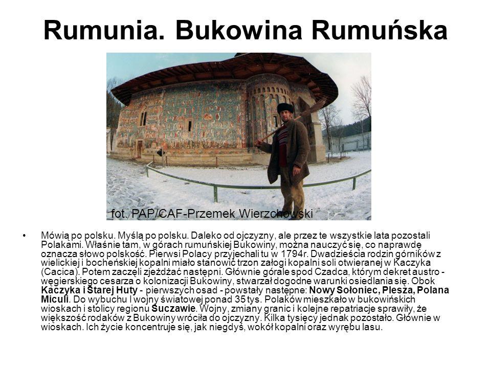 Rumunia. Bukowina Rumuńska Mówią po polsku. Myślą po polsku. Daleko od ojczyzny, ale przez te wszystkie lata pozostali Polakami. Właśnie tam, w górach