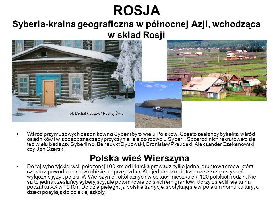 ROSJA Syberia-kraina geograficzna w północnej Azji, wchodząca w skład Rosji Wśród przymusowych osadników na Syberii było wielu Polaków.