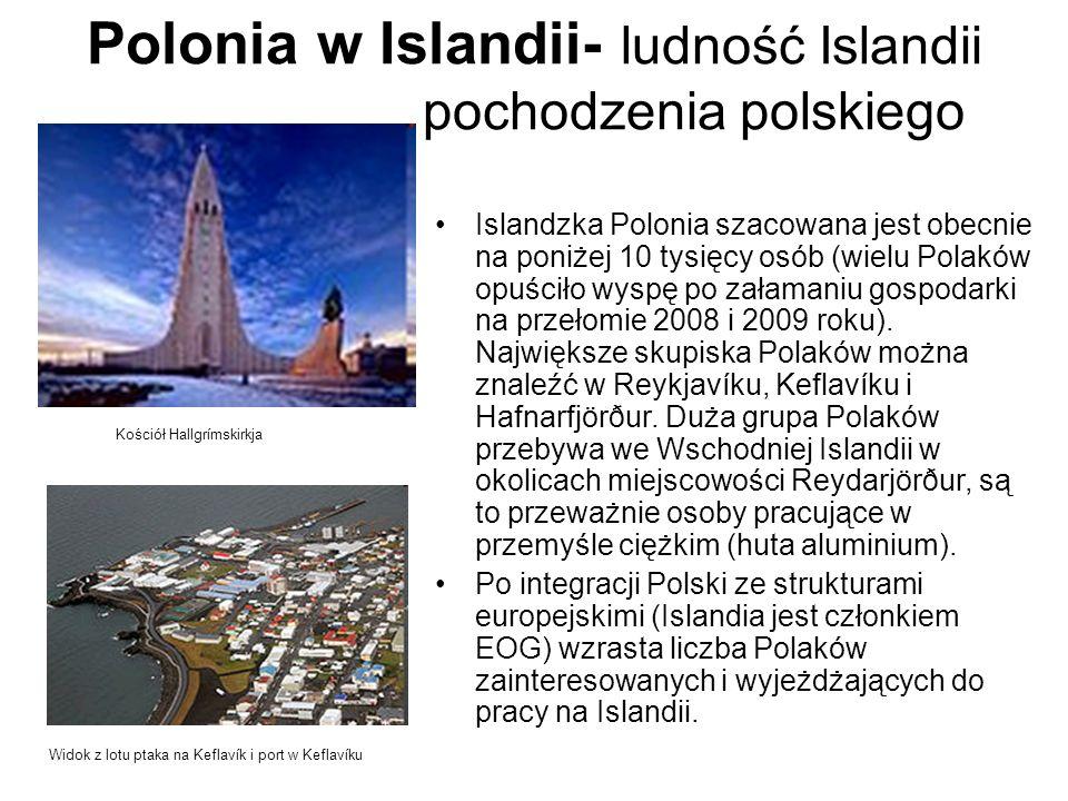 Polonia w Islandii- ludność Islandii pochodzenia polskiego Islandzka Polonia szacowana jest obecnie na poniżej 10 tysięcy osób (wielu Polaków opuściło wyspę po załamaniu gospodarki na przełomie 2008 i 2009 roku).