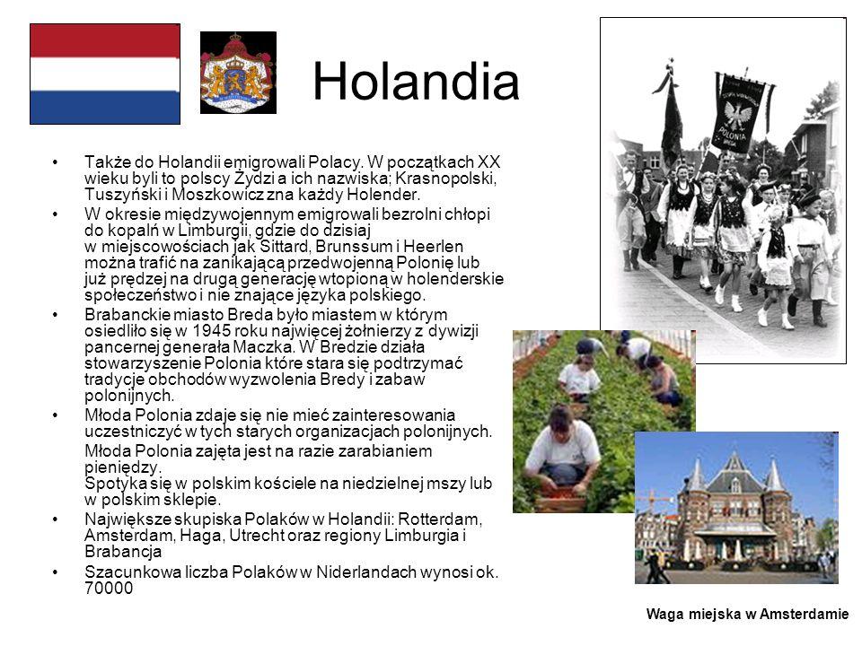 Holandia Także do Holandii emigrowali Polacy. W początkach XX wieku byli to polscy Żydzi a ich nazwiska; Krasnopolski, Tuszyński i Moszkowicz zna każd