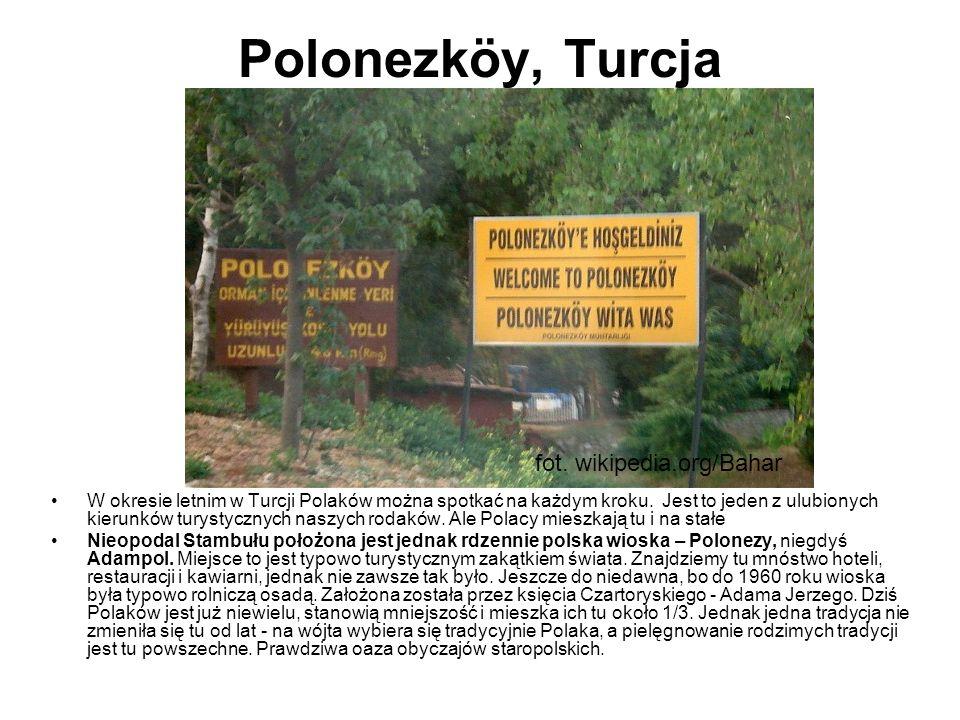 Polonezköy, Turcja W okresie letnim w Turcji Polaków można spotkać na każdym kroku. Jest to jeden z ulubionych kierunków turystycznych naszych rodaków