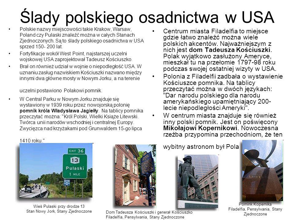 Ślady polskiego osadnictwa w USA Polskie nazwy miejscowości takie Krakow, Warsaw, Poland czy Pulaski znaleźć można w całych Stanach Zjednoczonych. Są
