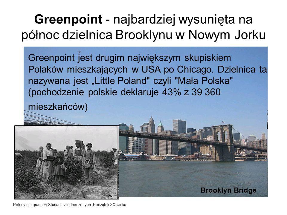 Greenpoint - najbardziej wysunięta na północ dzielnica Brooklynu w Nowym Jorku Greenpoint jest drugim największym skupiskiem Polaków mieszkających w USA po Chicago.