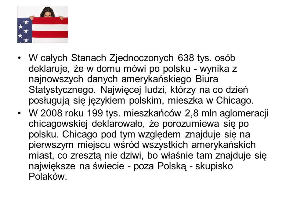 W całych Stanach Zjednoczonych 638 tys. osób deklaruje, że w domu mówi po polsku - wynika z najnowszych danych amerykańskiego Biura Statystycznego. Na
